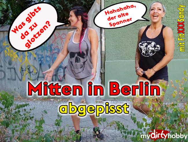 MITTEN IN BERLIN abgepisst